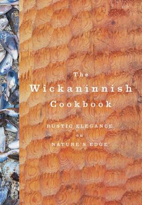 The Wickaninnish Cookbook: Rustic Elegance on Nature's Edge Cover Image