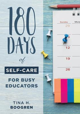 180 Days of Self-Care for Busy Educators: (a 36-Week Plan of Low-Cost Self-Care for Teachers and Educators) Cover Image