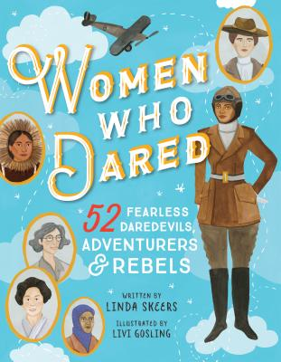 Women Who Dared: 52 Stories of Fearless Daredevils, Adventurers, and Rebels Cover Image