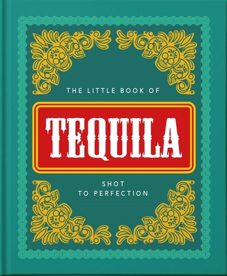 The Little Book of Tequila: Slammed to Perfection (Little Book Of...)