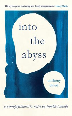 Into the Abyss: A Neuropsychiatrist's Notes on Troubled Minds Cover Image