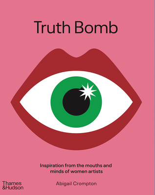 Truth Bomb: Inspiration from the Mouths and Minds of Women Artists cover