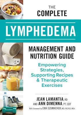 The Complete Lymphedema Management and Nutrition Guide: Empowering Strategies, Supporting Recipes and Therapeutic Exercises Cover Image