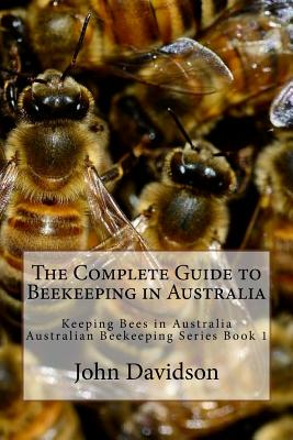 The Complete Guide to Beekeeping in Australia: Keeping Bees in Australia Cover Image