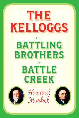 The Kelloggs: The Battling Brothers of Battle Creek Cover Image