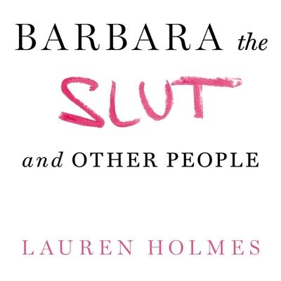 Barbara the Slut and Other People Lib/E Cover Image