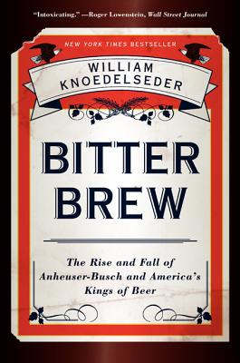 Bitter Brew: The Rise and Fall of Anheuser-Busch and America's Kings of Beer Cover Image