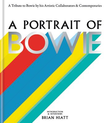 A Portrait of Bowie: A Tribute to Bowie by His Artistic Collaborators and Contemporaries Cover Image