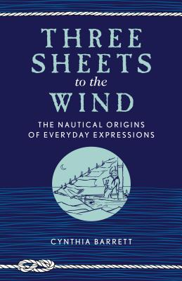 Three Sheets to the Wind: The Nautical Origins of Everyday Expressions Cover Image