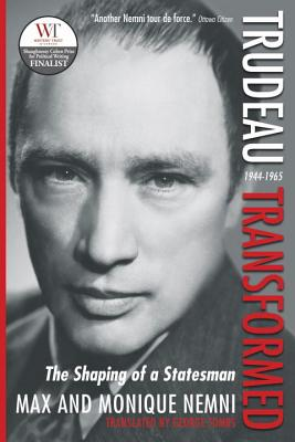 Trudeau Transformed: The Shaping of a Statesman 1944-1965 Cover Image