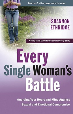 Every Single Woman's Battle: Guarding Your Heart and Mind Against Sexual and Emotional Compromise Cover Image