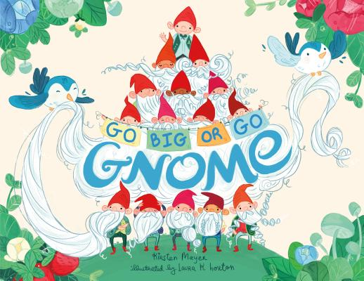 Go Big or Go Gnome by Kirsten Mayer