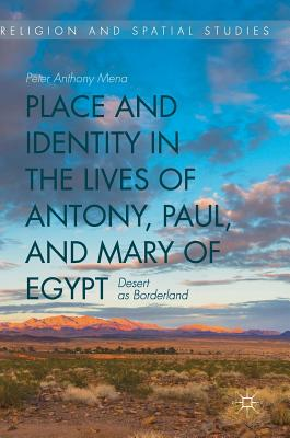Place and Identity in the Lives of Antony, Paul, and Mary of Egypt: Desert as Borderland (Religion and Spatial Studies) Cover Image