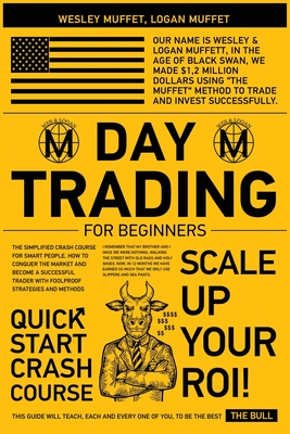 Day Trading for Beginners: The Simplified Crash Course for Smart People. How to Conquer the Market and Become A Successful Trader with Foolproof Cover Image