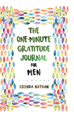 The One-Minute Gratitude Journal for Men: Simple Journal to Increase Gratitude and Happiness Cover Image