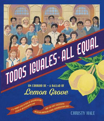 Todos Iguales/All Equal: Un Corrido de Lemon Grove/A Ballad Of Lemon Grove Cover Image