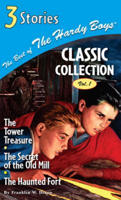 The Best of the Hardy Boys Classics Collection Volume 1 the Tower Treasure/The Secret of the Old Mill/The Haunted Fort Cover