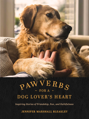 Pawverbs for a Dog Lover's Heart: Inspiring Stories of Friendship, Fun, and Faithfulness Cover Image
