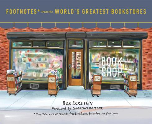 Footnotes from the World's Greatest Bookstores: True Tales and Lost Moments from Book Buyers, Booksellers, and Book Lovers Cover Image