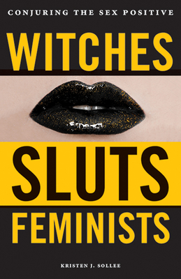 Witches, Sluts, Feminists: Conjuring the Sex Positive cover