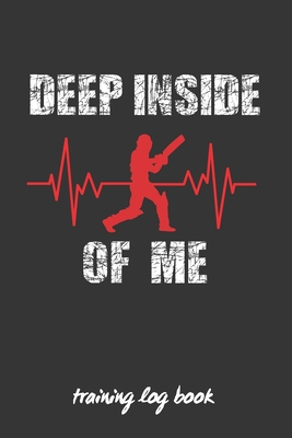 Deep Inside of Me: Cricket Coach Workbook - Training Log Book - Keep Track of Every Detail of Your Team Games - Pitch Templates for Match Cover Image