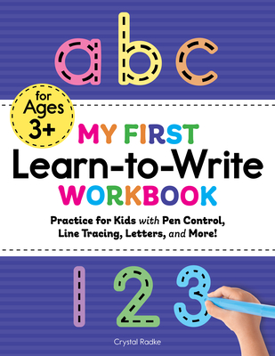 My First Learn to Write Workbook: Practice for Kids with Pen Control, Line Tracing, Letters, and More! Cover Image