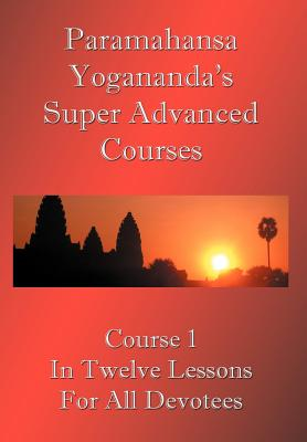 Swami Paramahansa Yogananda's Super Advanced Course (Number 1 divided In twelve lessons) Cover Image