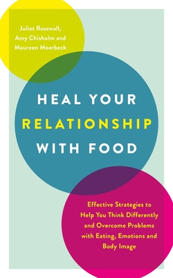 Heal Your Relationship with Food: Effective Strategies to Help You Think Differently and Overcome Problems with Eating, Emotions and Body Image Cover Image