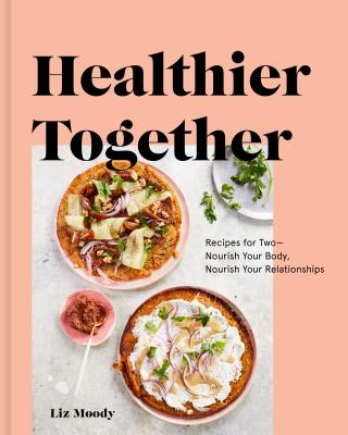 Healthier Together: Recipes for Two--Nourish Your Body, Nourish Your Relationships: A Cookbook Cover Image