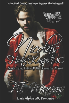 Nicolas: Hades Knights MC, Santa Cutie, Think Of The Kisses I've Missed (Dark Alphas MC Romance): He's A Dark Dream, She's Hope Cover Image