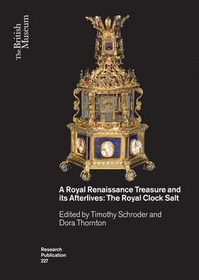 A Royal Renaissance Treasure and Its Afterlives: The Royal Clock Salt (British Museum Research Publications) Cover Image