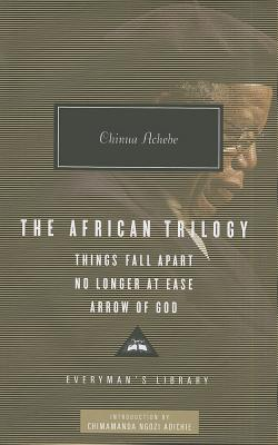 The African Trilogy: Things Fall Apart, No Longer at Ease, Arrow of God Cover Image