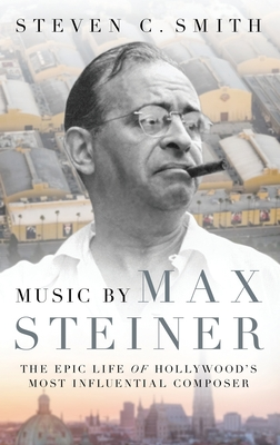 Music by Max Steiner: The Epic Life of Hollywood's Most Influential Composer Cover Image