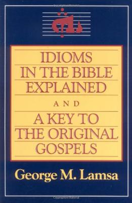 Idioms in the Bible Explained and a Key to the Original Gospel Cover Image
