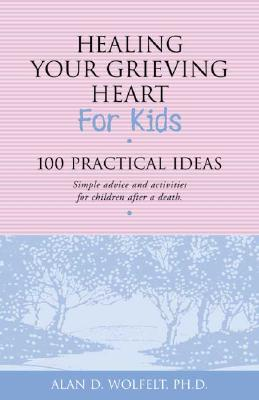 Healing Your Grieving Heart for Kids: 100 Practical Ideas (Healing Your Grieving Heart series) Cover Image
