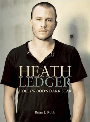 Heath Ledger: Hollywood's Dark Star Cover Image