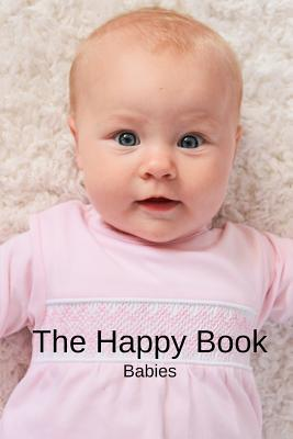 The Happy Book Babies: A picture book gift for Seniors with dementia or Alzheimer's patients. Colourful photos of happy babies with short pos Cover Image