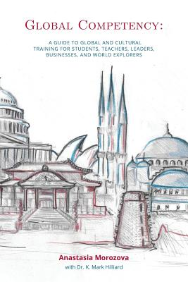 Global Competency: A Guide to Global and Cultural Training for Students, Teachers, Leaders, Business, and World Explorers Cover Image