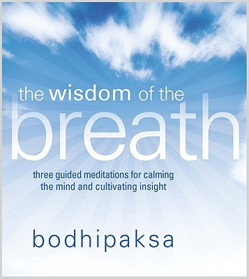 The Wisdom of the Breath: Three Guided Meditations for Calming the Mind and Cultivating Insight Cover Image