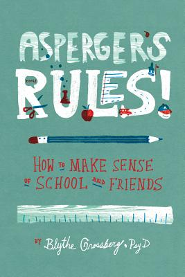 Asperger's Rules!: How to Make Sense of School and Friends Cover Image
