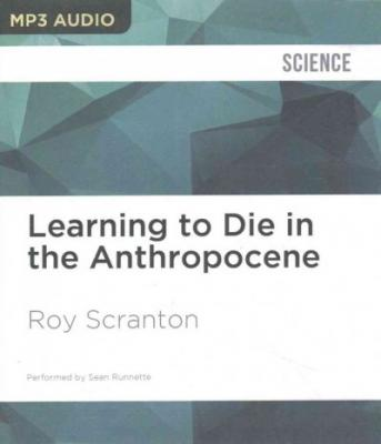 Learning to Die in the Anthropocene: Reflections on the End of a Civilization Cover Image
