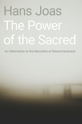 The Power of the Sacred: An Alternative to the Narrative of Disenchantment Cover Image