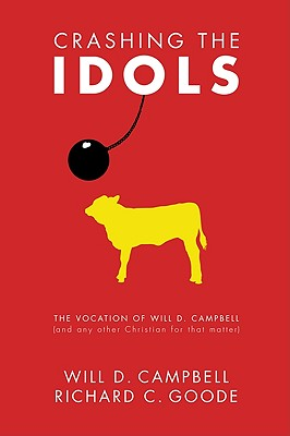Crashing the Idols: The Vocation of Will D. Campbell (and Any Other Christian for That Matter) Cover Image