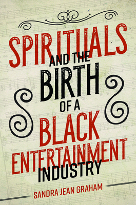 Spirituals and the Birth of a Black Entertainment Industry (Music in American Life) Cover Image