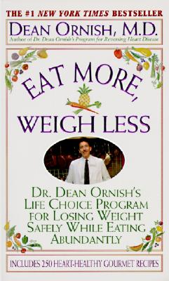 Eat More, Weigh Less: Dr. Dean Ornish's Program for Losing Weight Safely While Eating Abundantly Cover Image