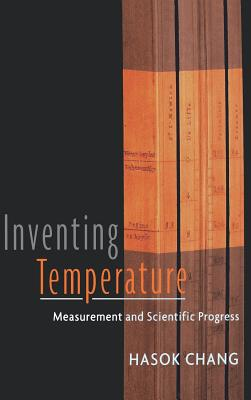 Inventing Temperature: Measurement and Scientific Progress (Oxford Studies in Philosophy of Science) Cover Image