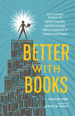 Better with Books: 500 Diverse Books to Ignite Empathy and Encourage Self-Acceptance in Tweens and Teens Cover Image