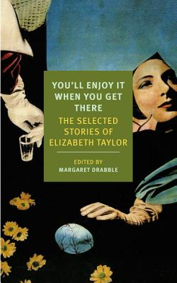 You'll Enjoy It When You Get There: The Stories of Elizabeth Taylor Cover Image