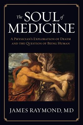 The Soul of Medicine: A Physician's Exploration of Death and the Question of Being Human Cover Image