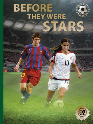 Before They Were Stars: How Messi, Alex Morgan, and Other Soccer Greats Rose to the Top (World Soccer Legends) Cover Image